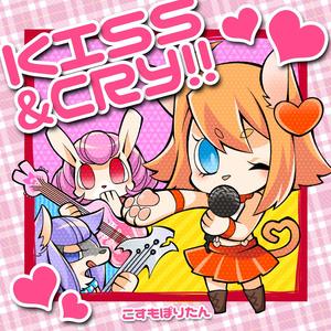 KISS & CRY!!