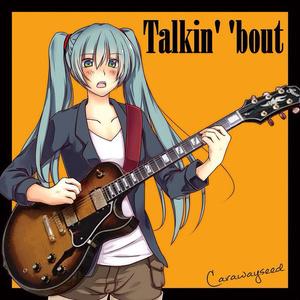 Talkin' 'bout