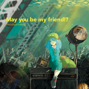 May you be my friend!?