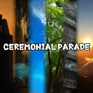 CEREMONIAL PARADE E.P.