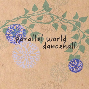 parallel world dancehall