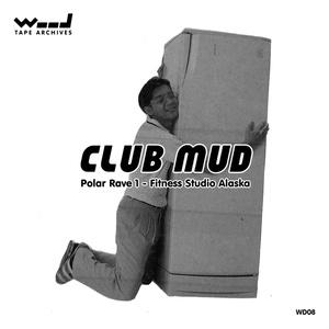 [WD08] CLUB MUD / Polar Rave 1: Fitness Studio Alaska
