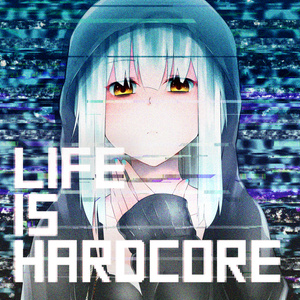 LIFE IS HARDCORE
