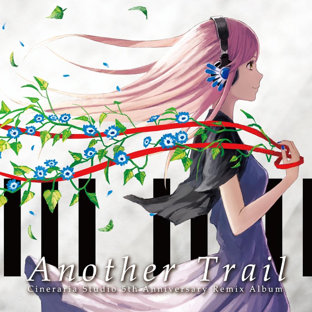 Another Trail -Cineraria Studio 5th Anniversary Remix Album-